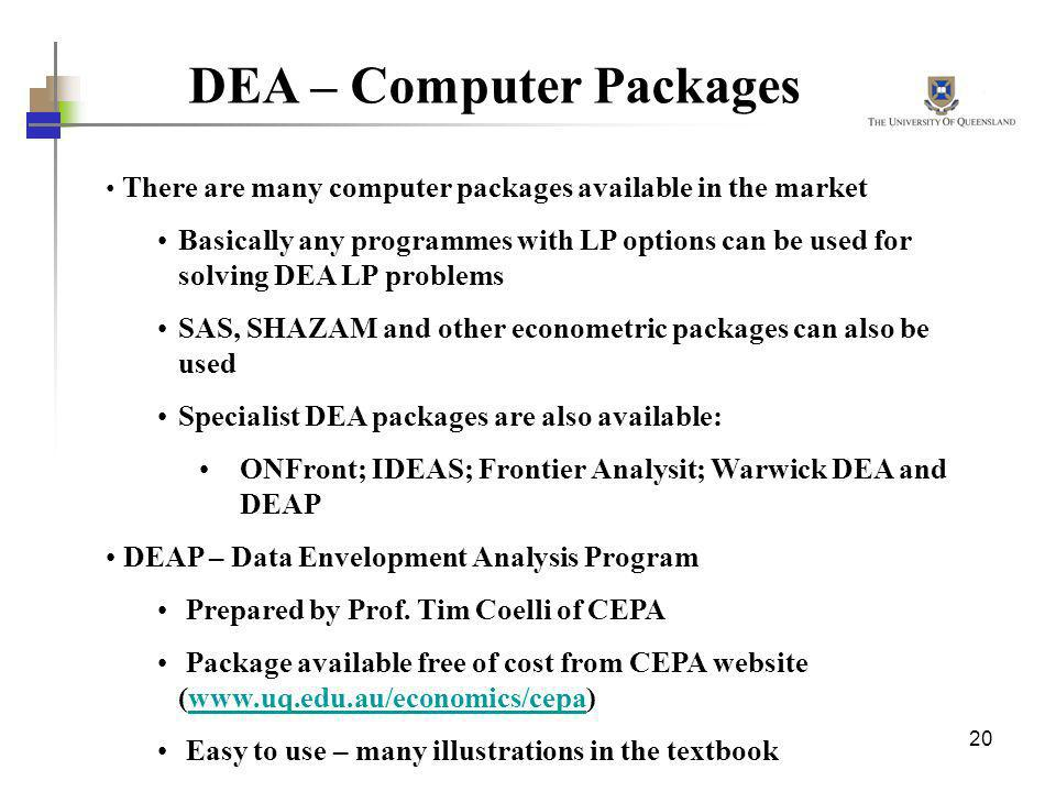 20 DEA – Computer Packages There are many computer packages available in the market Basically any programmes with LP options can be used for solving D