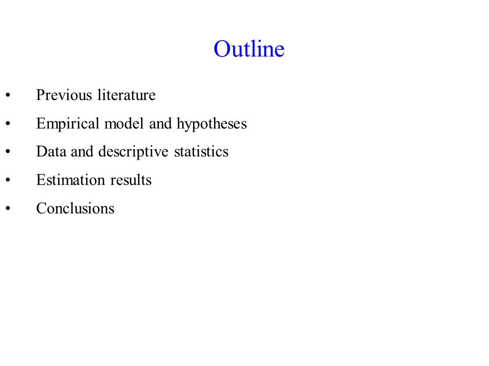 Outline Previous literature Empirical model and hypotheses Data and descriptive statistics Estimation results Conclusions