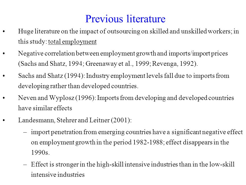 Previous literature Huge literature on the impact of outsourcing on skilled and unskilled workers; in this study: total employment Negative correlatio