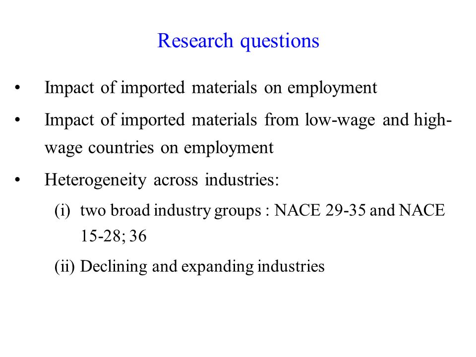 Research questions Impact of imported materials on employment Impact of imported materials from low-wage and high- wage countries on employment Hetero