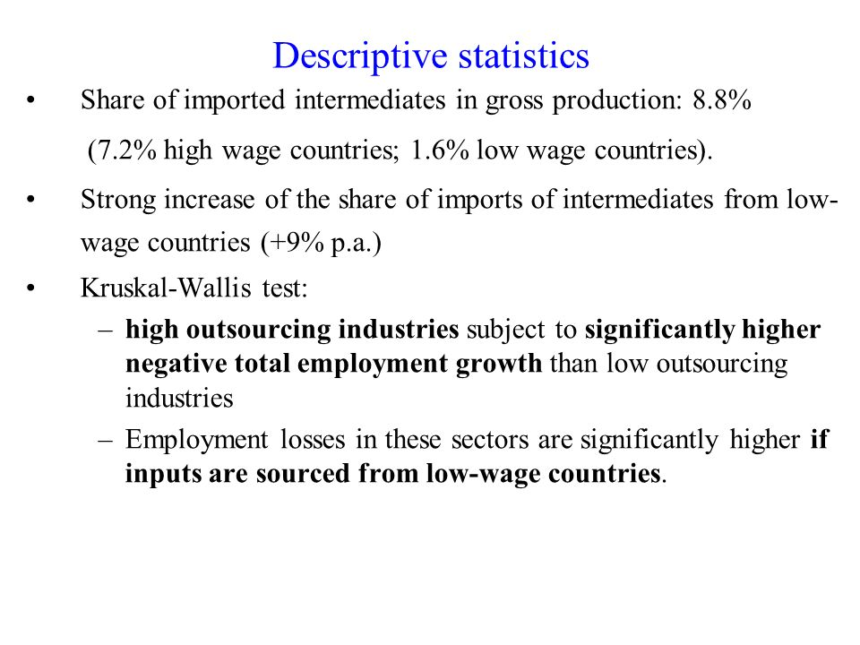 Descriptive statistics Share of imported intermediates in gross production: 8.8% (7.2% high wage countries; 1.6% low wage countries). Strong increase