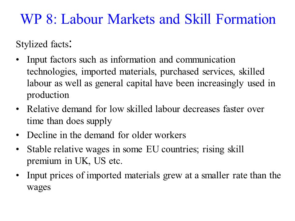 WP 8: Labour Markets and Skill Formation Stylized facts : Input factors such as information and communication technologies, imported materials, purcha