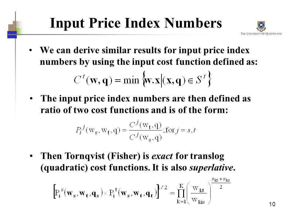 10 Input Price Index Numbers We can derive similar results for input price index numbers by using the input cost function defined as: The input price