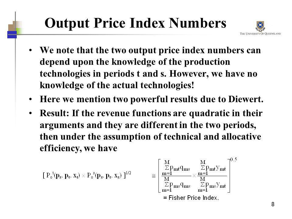 8 Output Price Index Numbers We note that the two output price index numbers can depend upon the knowledge of the production technologies in periods t