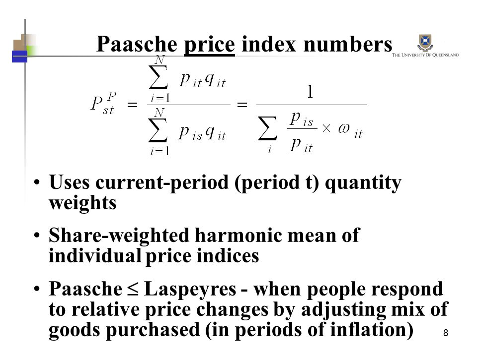 8 Paasche price index numbers Uses current-period (period t) quantity weights Share-weighted harmonic mean of individual price indices Paasche Laspeyres - when people respond to relative price changes by adjusting mix of goods purchased (in periods of inflation)
