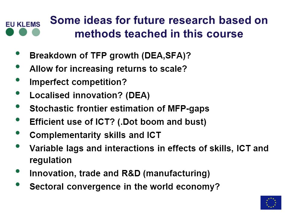 Some ideas for future research based on methods teached in this course Breakdown of TFP growth (DEA,SFA).