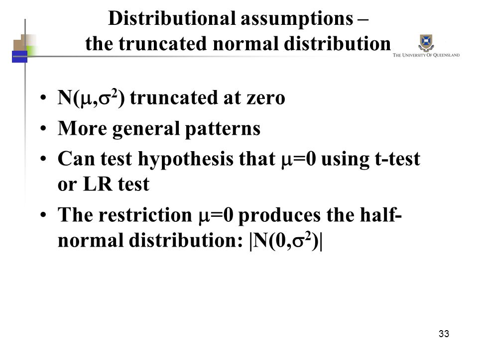 33 Distributional assumptions – the truncated normal distribution N(, 2 ) truncated at zero More general patterns Can test hypothesis that =0 using t-