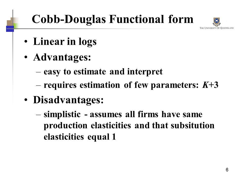 6 Cobb-Douglas Functional form Linear in logs Advantages: –easy to estimate and interpret –requires estimation of few parameters: K+3 Disadvantages: –