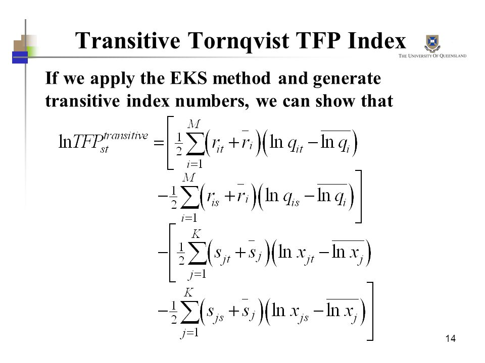 14 Transitive Tornqvist TFP Index If we apply the EKS method and generate transitive index numbers, we can show that