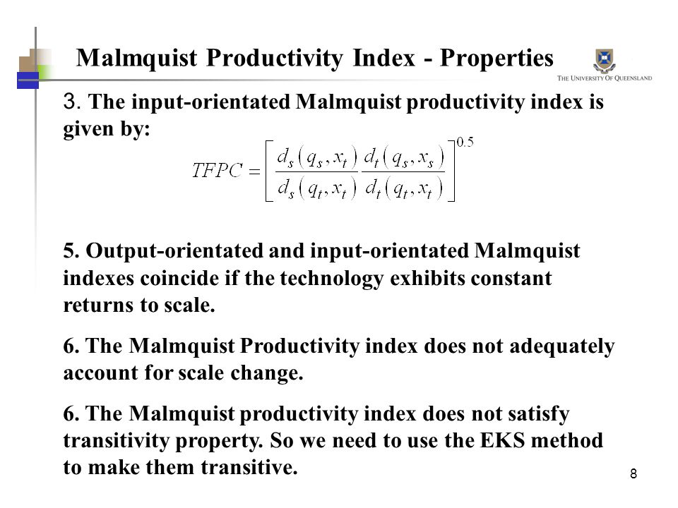 8 Malmquist Productivity Index - Properties 3. The input-orientated Malmquist productivity index is given by: 5. Output-orientated and input-orientate