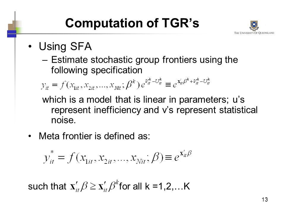 13 Using SFA –Estimate stochastic group frontiers using the following specification which is a model that is linear in parameters; us represent ineffi