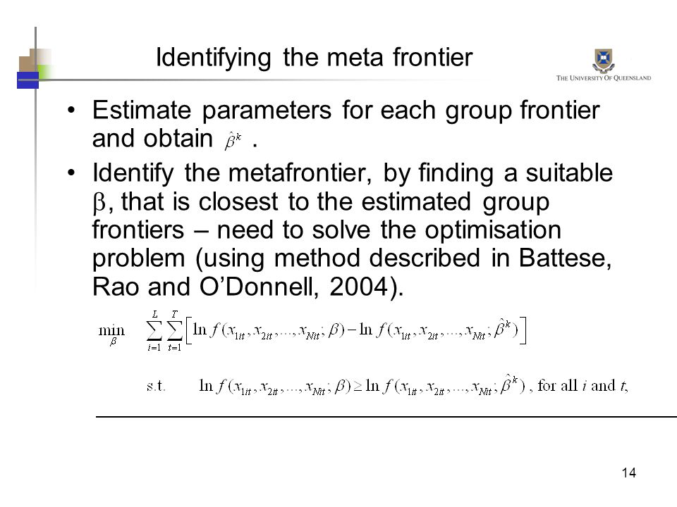 14 Estimate parameters for each group frontier and obtain. Identify the metafrontier, by finding a suitable, that is closest to the estimated group fr
