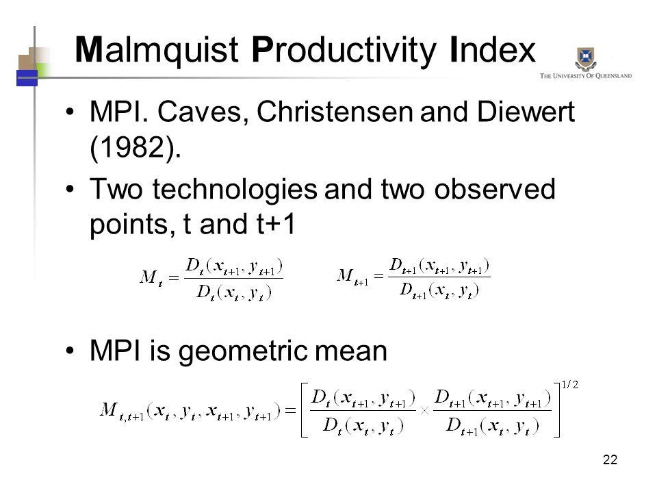 22 Malmquist Productivity Index MPI. Caves, Christensen and Diewert (1982). Two technologies and two observed points, t and t+1 MPI is geometric mean