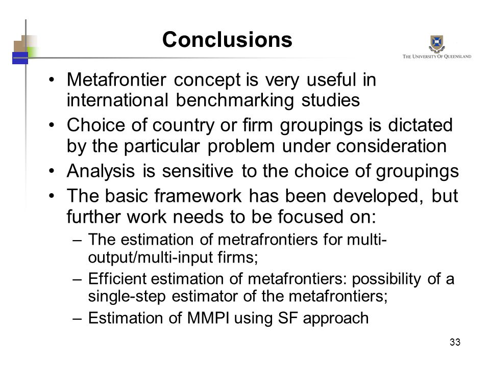 33 Metafrontier concept is very useful in international benchmarking studies Choice of country or firm groupings is dictated by the particular problem