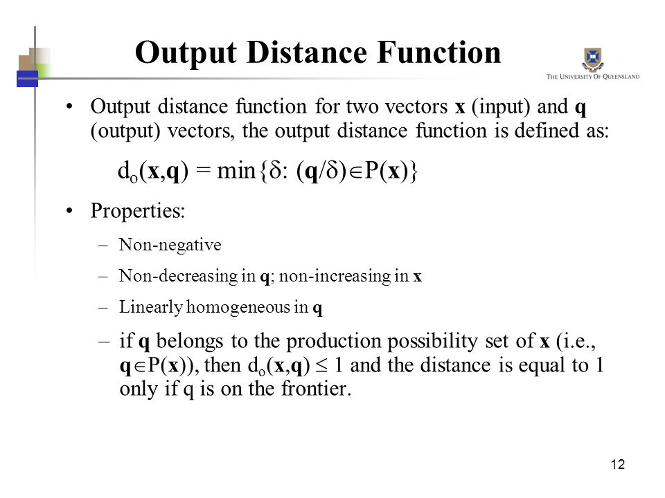 12 Output Distance Function Output distance function for two vectors x (input) and q (output) vectors, the output distance function is defined as: d o