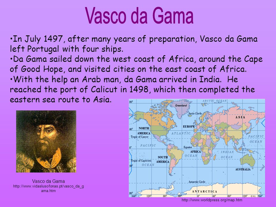 In July 1497, after many years of preparation, Vasco da Gama left Portugal with four ships. Da Gama sailed down the west coast of Africa, around the C