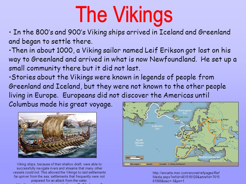 In the 800s and 900s Viking ships arrived in Iceland and Greenland and began to settle there. Then in about 1000, a Viking sailor named Leif Erikson g