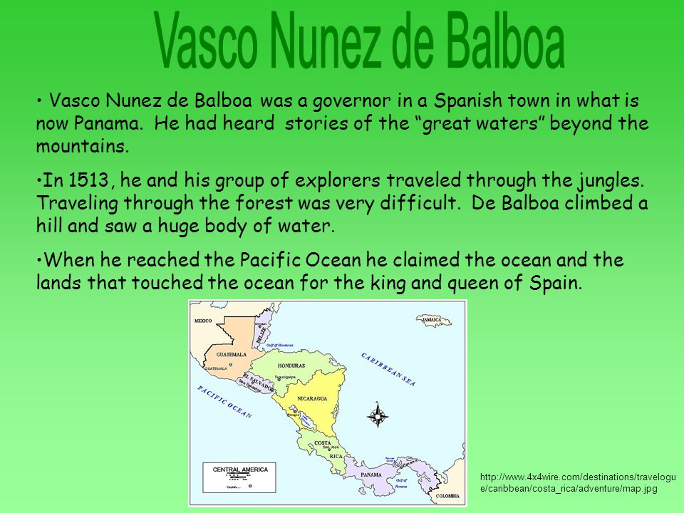 Vasco Nunez de Balboa was a governor in a Spanish town in what is now Panama. He had heard stories of the great waters beyond the mountains. In 1513,