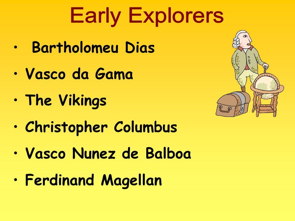 Bartholomeu Dias Vasco da Gama The Vikings Christopher Columbus Vasco Nunez de Balboa Ferdinand Magellan
