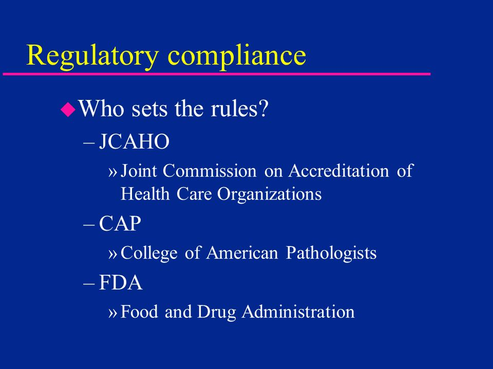 CLIAC u CLIA Committee –Define and interpret CLIA regulations u CLIA - Clinical Laboratory Improvement Act –Designed to ensure accuracy of results from clinical laboratories –Compliance required to pass »JCAHO and / or CAP inspections –CLIA defines regulations for each test »CDC / FDA complexity categories