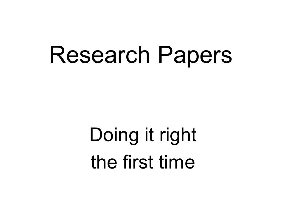 Research Papers Doing it right the first time