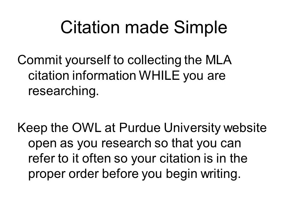 Citation made Simple Commit yourself to collecting the MLA citation information WHILE you are researching.