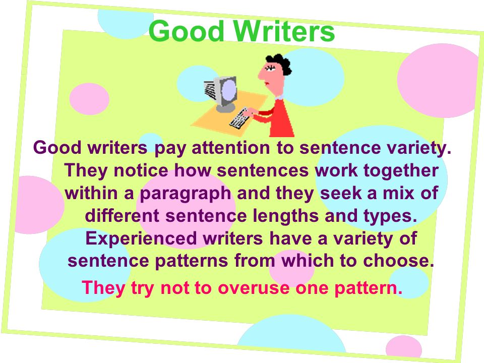 Good Writers Good writers pay attention to sentence variety.