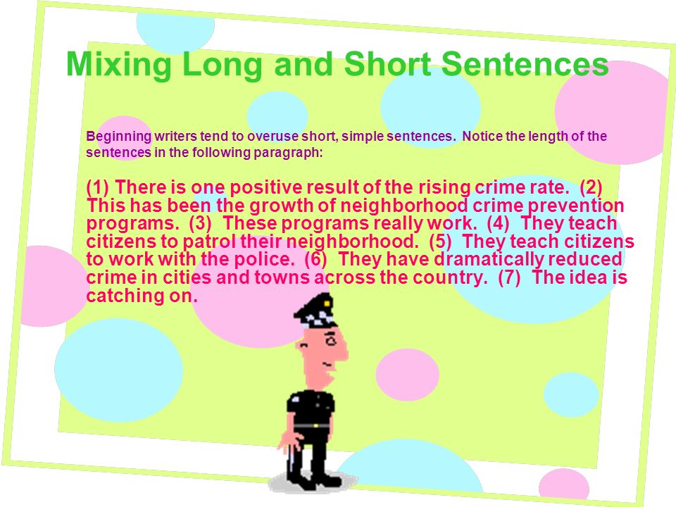 Mixing Long and Short Sentences Beginning writers tend to overuse short, simple sentences.