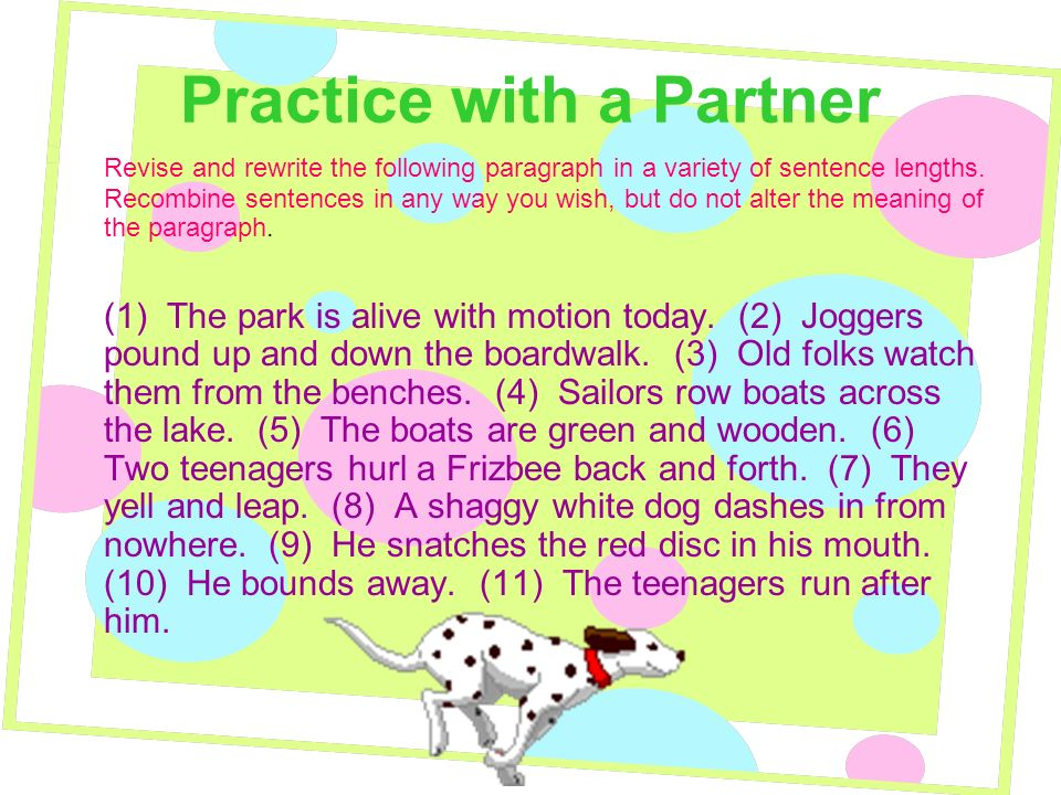Practice with a Partner Revise and rewrite the following paragraph in a variety of sentence lengths.