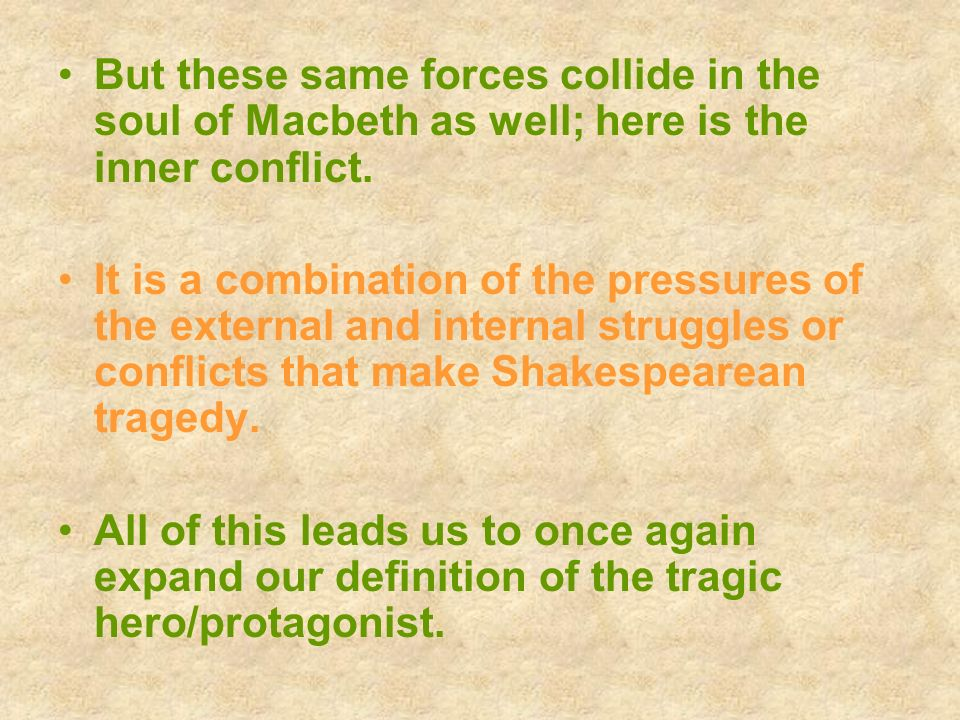 But these same forces collide in the soul of Macbeth as well; here is the inner conflict.