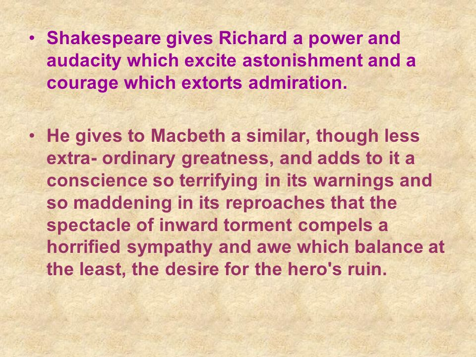 Shakespeare gives Richard a power and audacity which excite astonishment and a courage which extorts admiration.