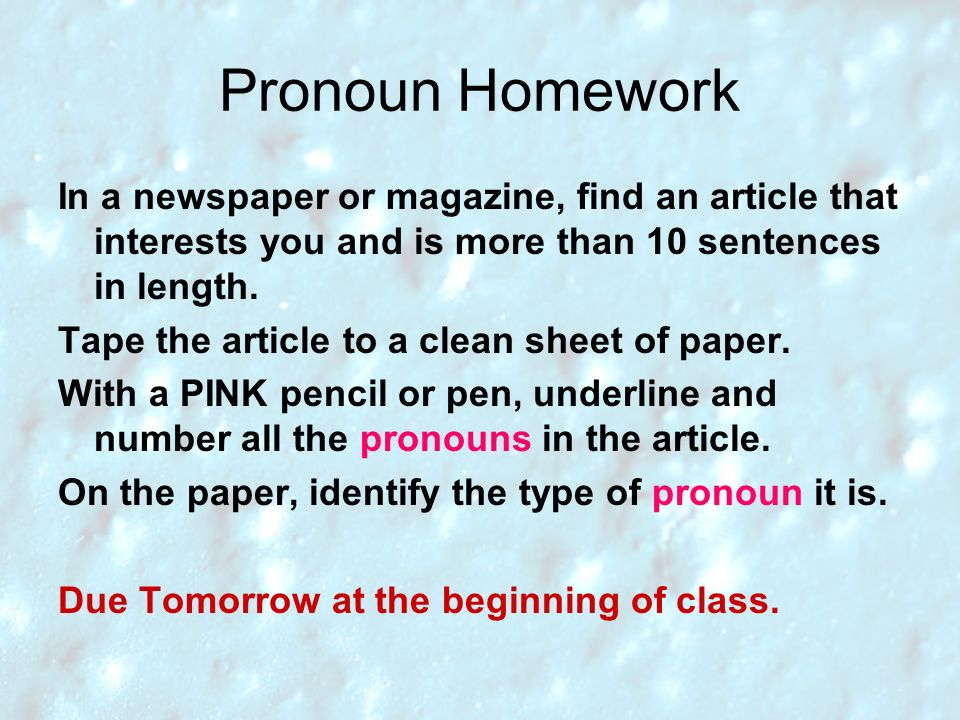 Pronoun Homework In a newspaper or magazine, find an article that interests you and is more than 10 sentences in length. Tape the article to a clean s