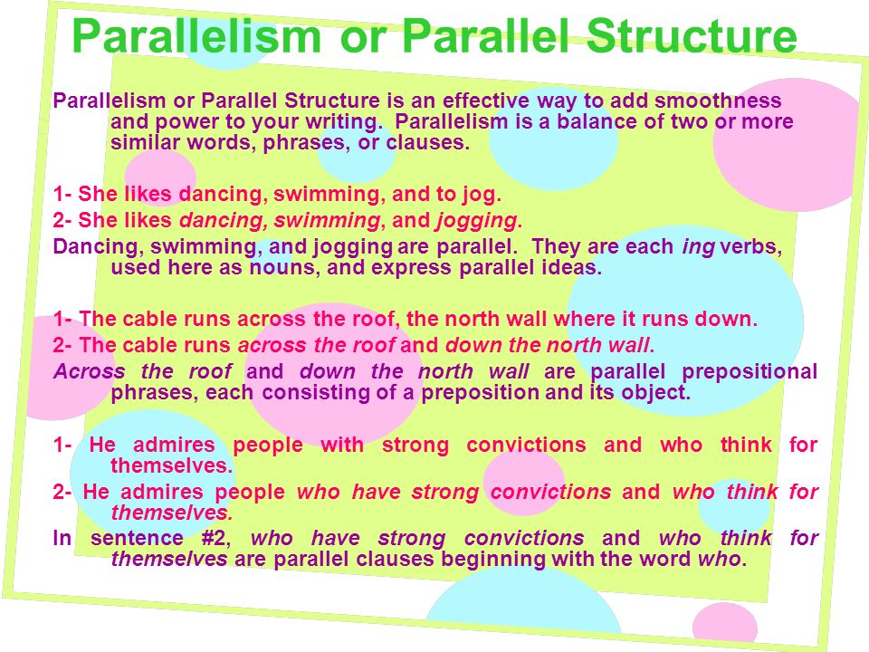 Parallelism or Parallel Structure Parallelism or Parallel Structure is an effective way to add smoothness and power to your writing.