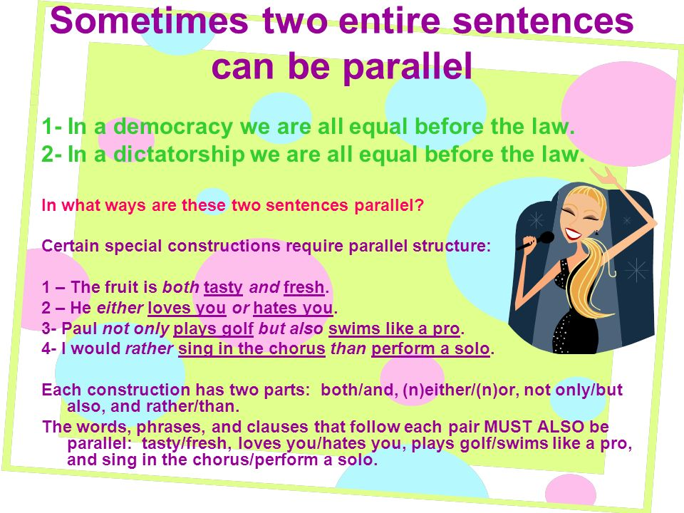 Sometimes two entire sentences can be parallel 1- In a democracy we are all equal before the law.