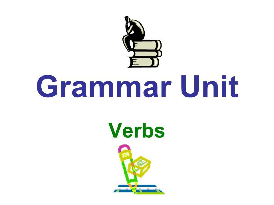 Grammar Unit Verbs