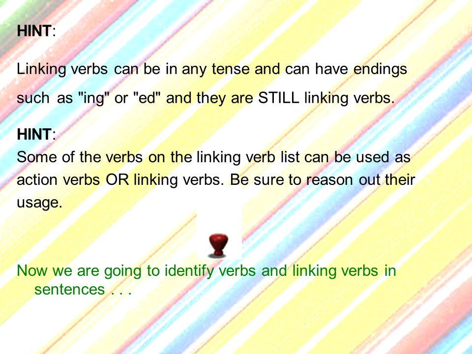 HINT: Linking verbs can be in any tense and can have endings such as