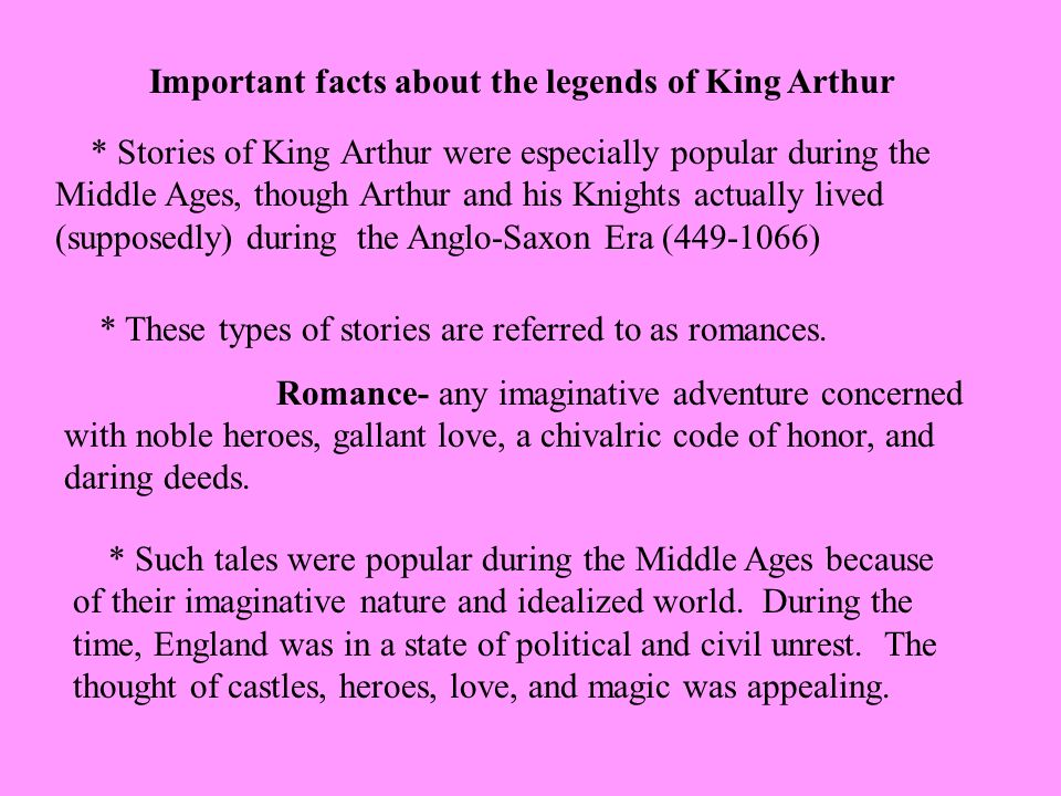 * Stories of King Arthur were especially popular during the Middle Ages, though Arthur and his Knights actually lived (supposedly) during the Anglo-Sa