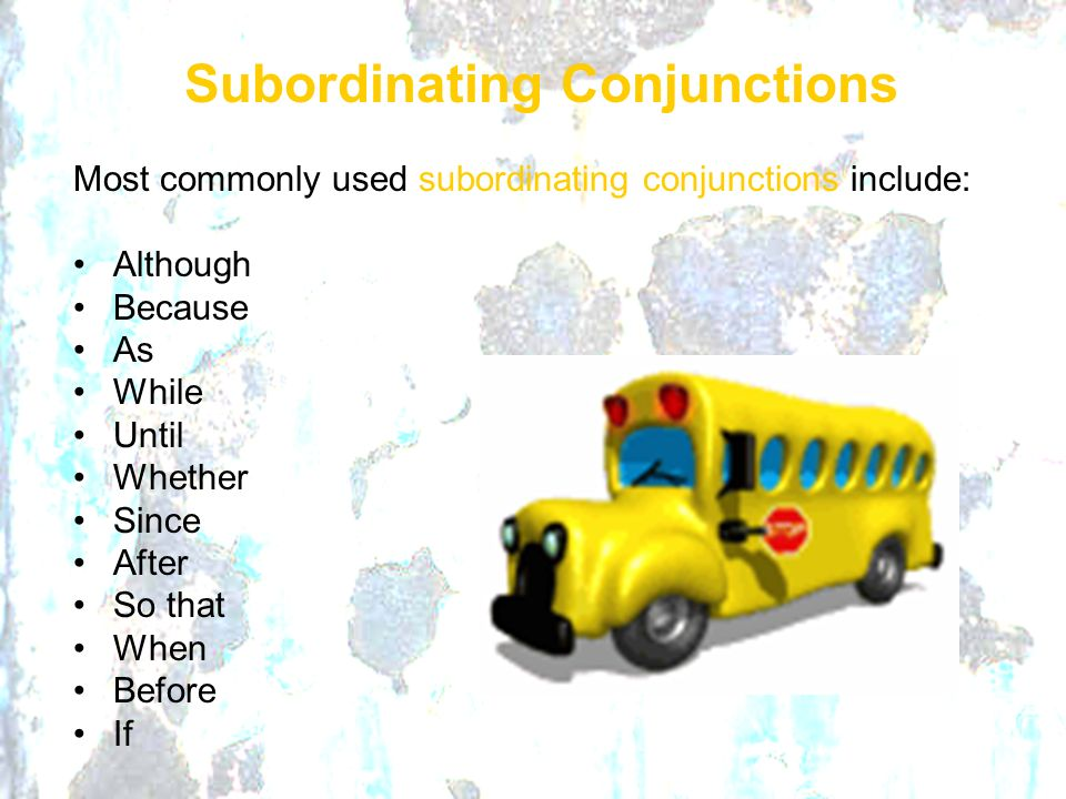 Most commonly used subordinating conjunctions include: Although Because As While Until Whether Since After So that When Before If Subordinating Conjun