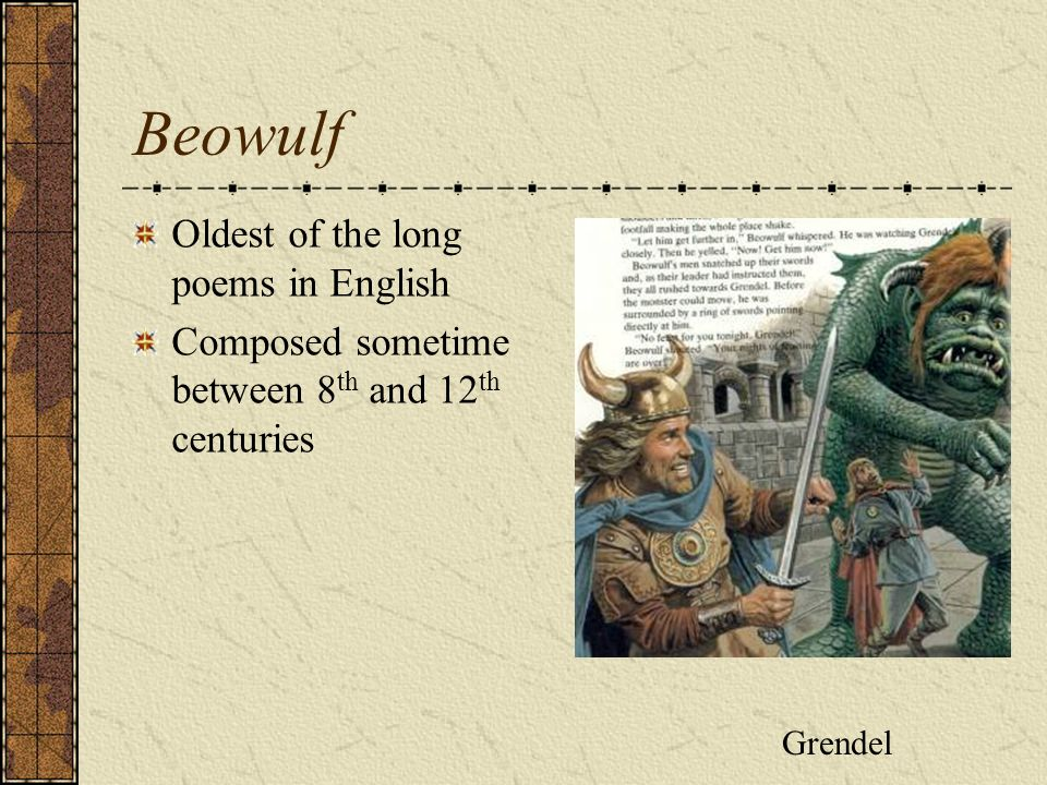 Beowulf Oldest of the long poems in English Composed sometime between 8 th and 12 th centuries Grendel