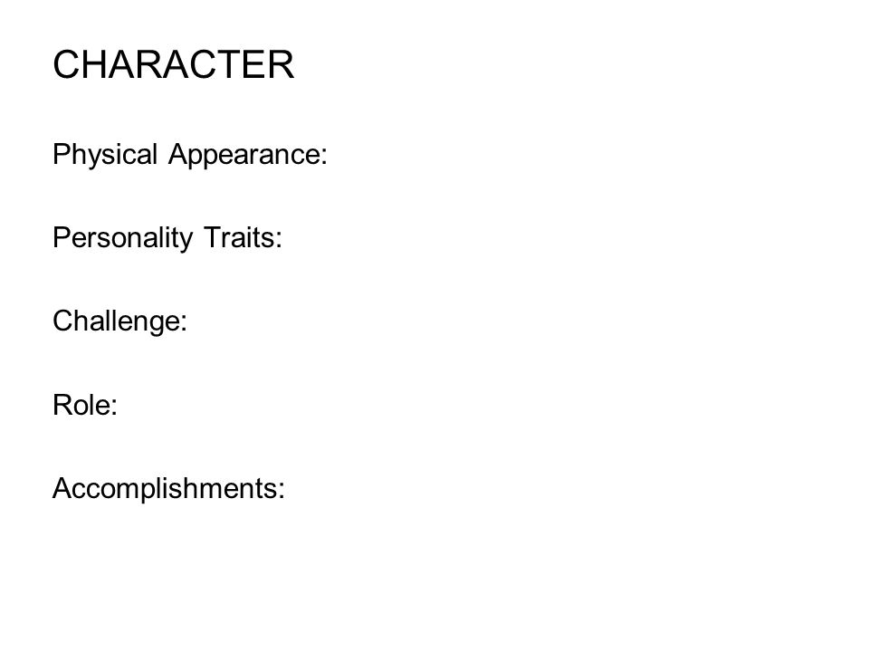 CHARACTER Physical Appearance: Personality Traits: Challenge: Role: Accomplishments: