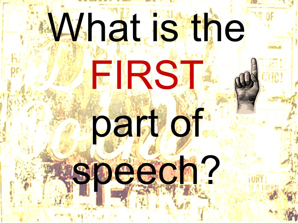 What is the FIRST part of speech?