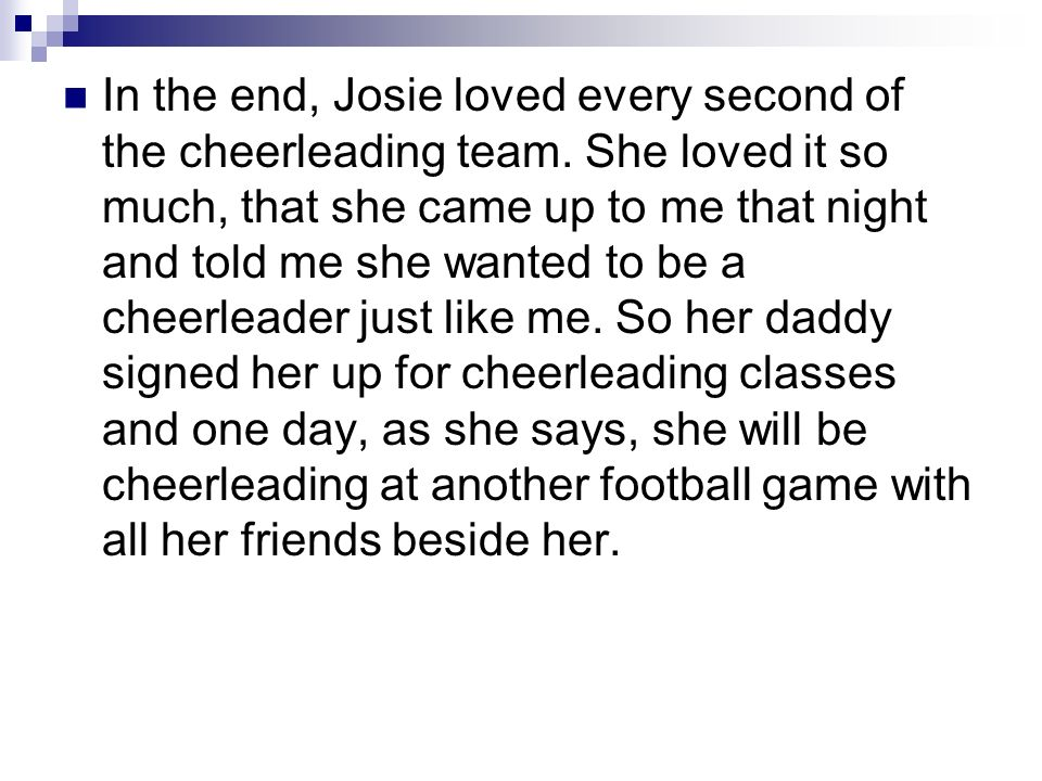 In the end, Josie loved every second of the cheerleading team.