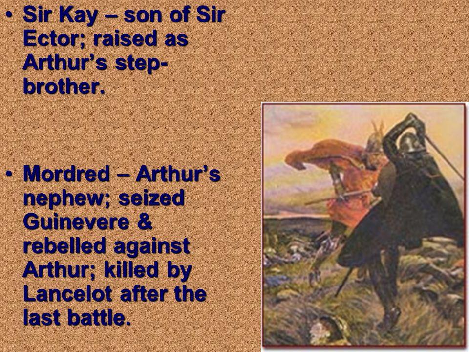 IMPORTANT CHARACTERS Morgan le Fay – Arthurs half sister; healer & shape-changer; an adversary of both Arthur & Guinevere; she took Arthur to the barg