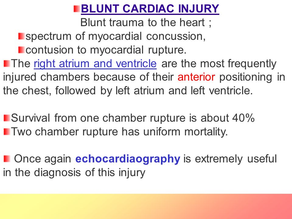 BLUNT CARDIAC INJURY Blunt trauma to the heart ; spectrum of myocardial concussion, contusion to myocardial rupture.