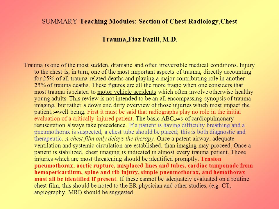 SUMMARY Teaching Modules: Section of Chest Radiology,Chest Trauma,Fiaz Fazili, M.D. Trauma is one of the most sudden, dramatic and often irreversible