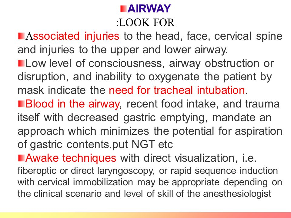 AIRWAY :LOOK FOR A ssociated injuries to the head, face, cervical spine and injuries to the upper and lower airway.