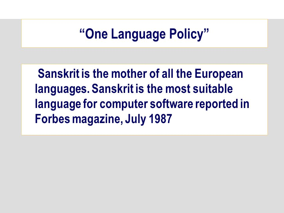 One Language Policy Sanskrit is the mother of all the European languages. Sanskrit is the most suitable language for computer software reported in For