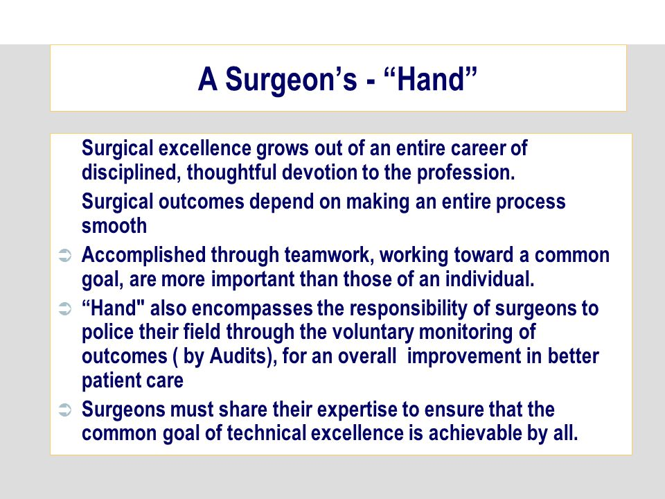 A Surgeons - Hand Surgical excellence grows out of an entire career of disciplined, thoughtful devotion to the profession.