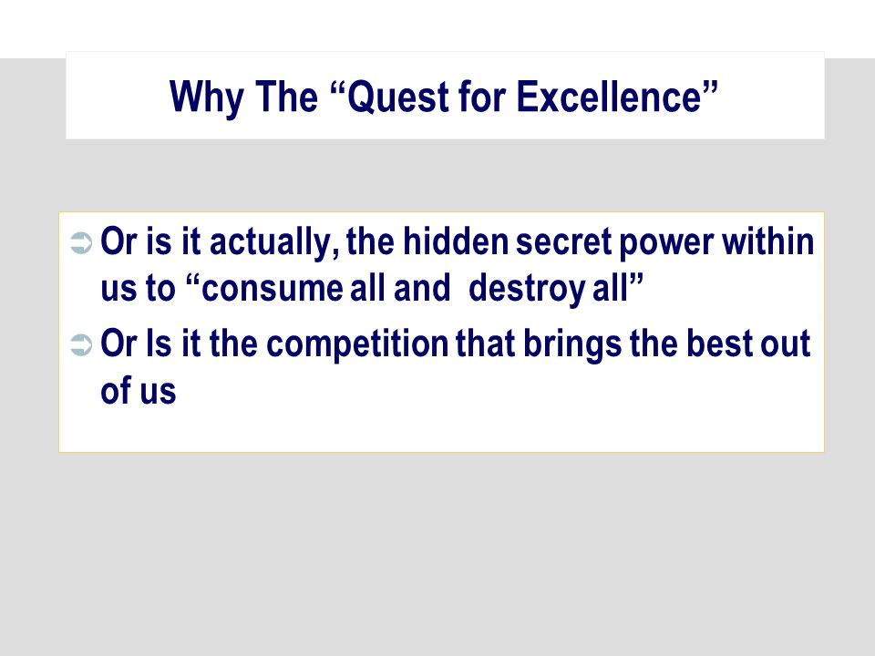 Why The Quest for Excellence Or is it actually, the hidden secret power within us to consume all and destroy all Or Is it the competition that brings the best out of us