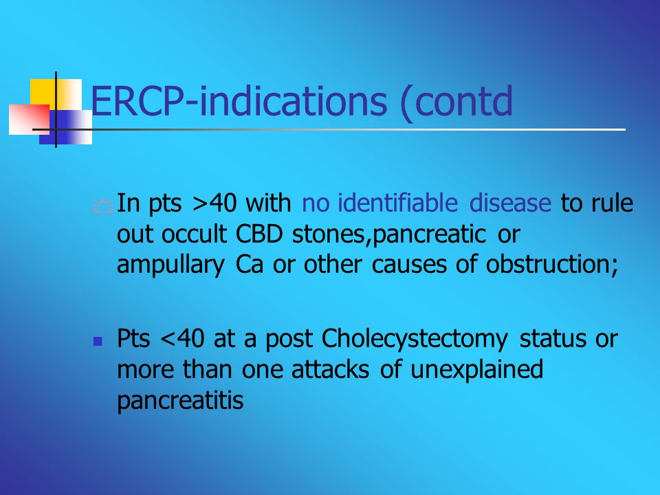 ERCP-indications (contd In pts >40 with no identifiable disease to rule out occult CBD stones,pancreatic or ampullary Ca or other causes of obstructio